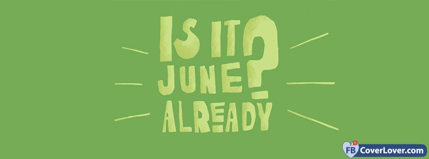 Is It June Already?
